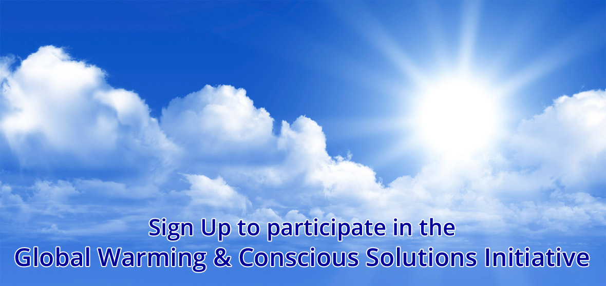 Sign Up to participate in the Global Warming & Conscious Solutions Initiative